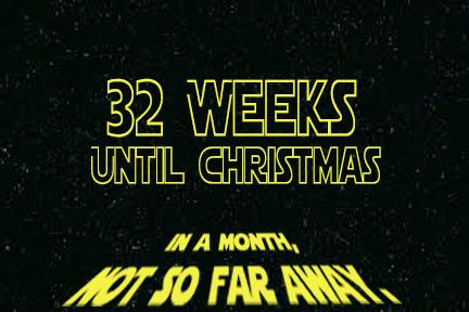 Happy Star Wars Weekends! 32 Weeks until Christmas!  